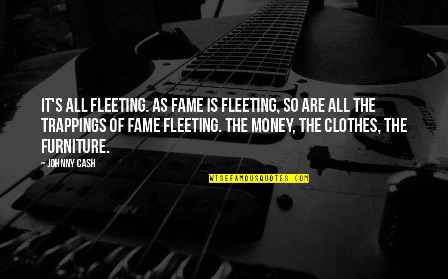 Cash Money Quotes By Johnny Cash: It's all fleeting. As fame is fleeting, so