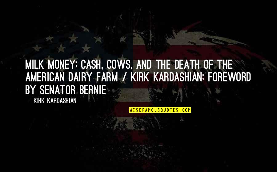 Cash Money Quotes By Kirk Kardashian: Milk money: cash, cows, and the death of