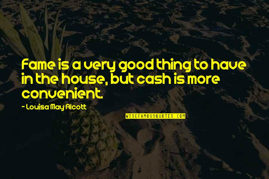Cash Money Quotes By Louisa May Alcott: Fame is a very good thing to have