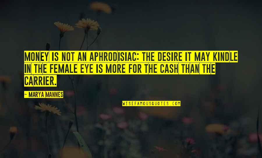 Cash Money Quotes By Marya Mannes: Money is not an aphrodisiac: the desire it