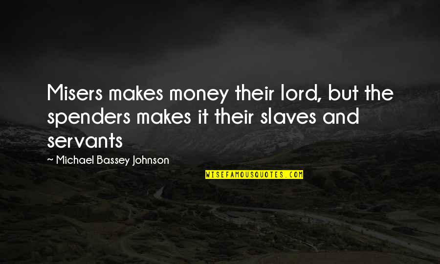 Cash Money Quotes By Michael Bassey Johnson: Misers makes money their lord, but the spenders