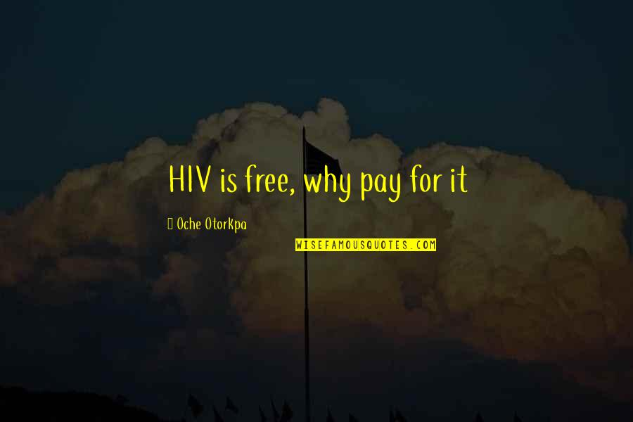 Cash Money Quotes By Oche Otorkpa: HIV is free, why pay for it