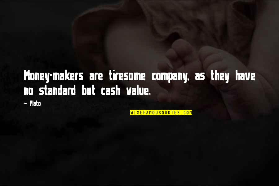 Cash Money Quotes By Plato: Money-makers are tiresome company, as they have no