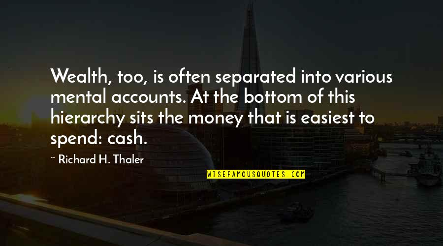 Cash Money Quotes By Richard H. Thaler: Wealth, too, is often separated into various mental