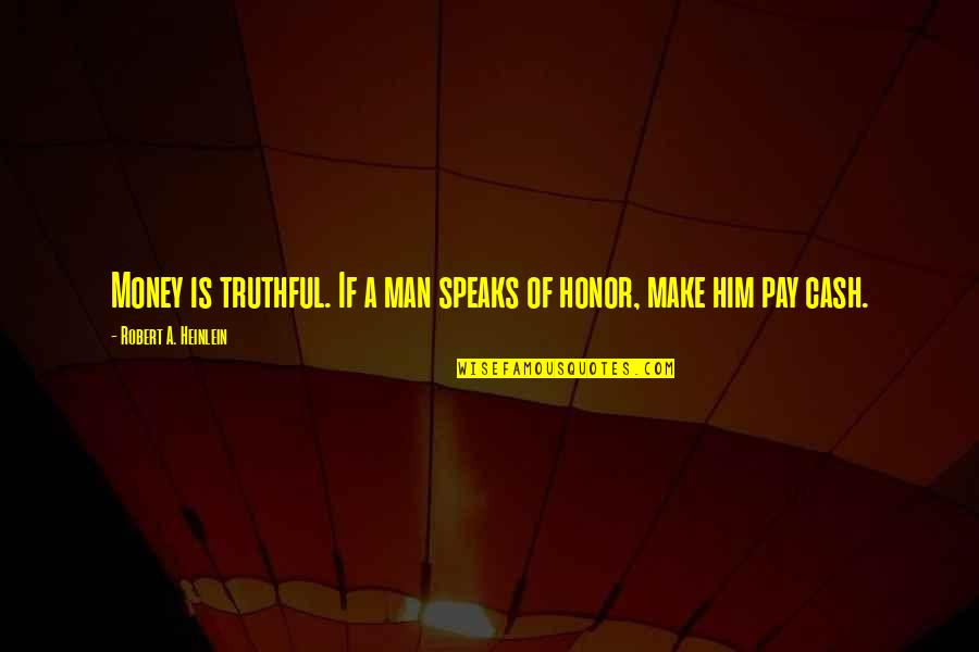 Cash Money Quotes By Robert A. Heinlein: Money is truthful. If a man speaks of