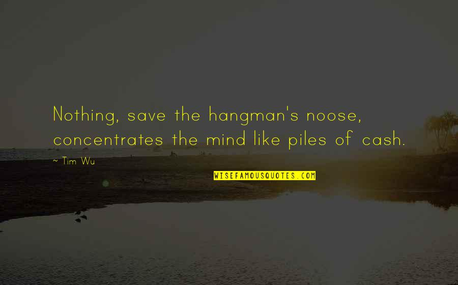 Cash Money Quotes By Tim Wu: Nothing, save the hangman's noose, concentrates the mind