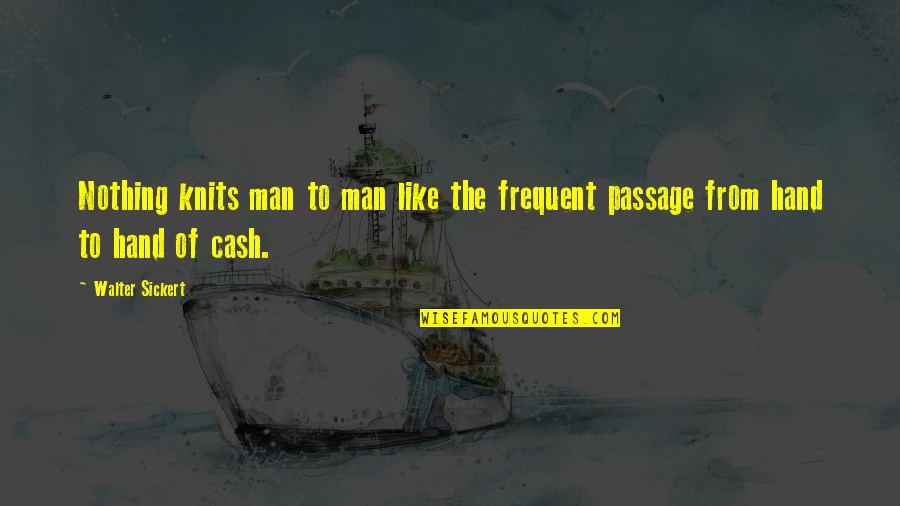 Cash Money Quotes By Walter Sickert: Nothing knits man to man like the frequent