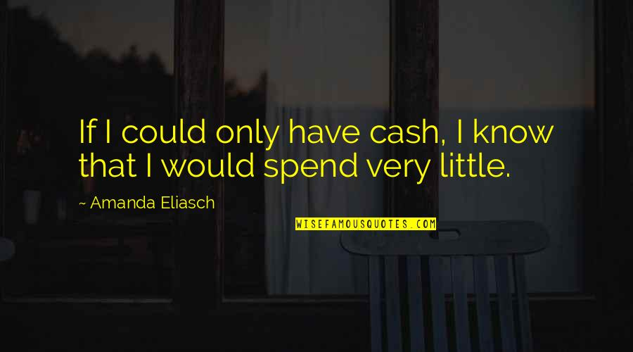 Cash Only Quotes By Amanda Eliasch: If I could only have cash, I know