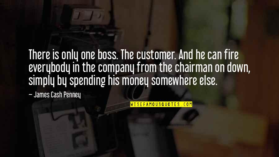 Cash Only Quotes By James Cash Penney: There is only one boss. The customer. And