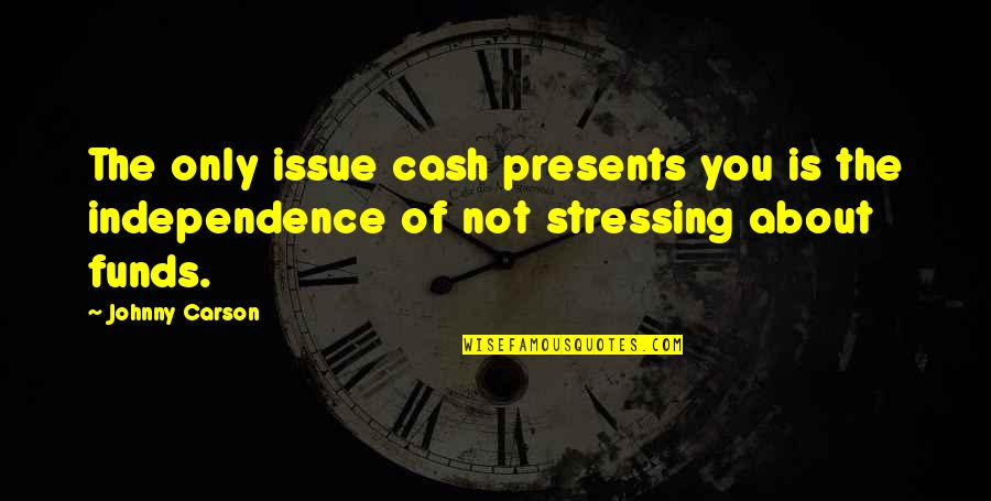 Cash Only Quotes By Johnny Carson: The only issue cash presents you is the
