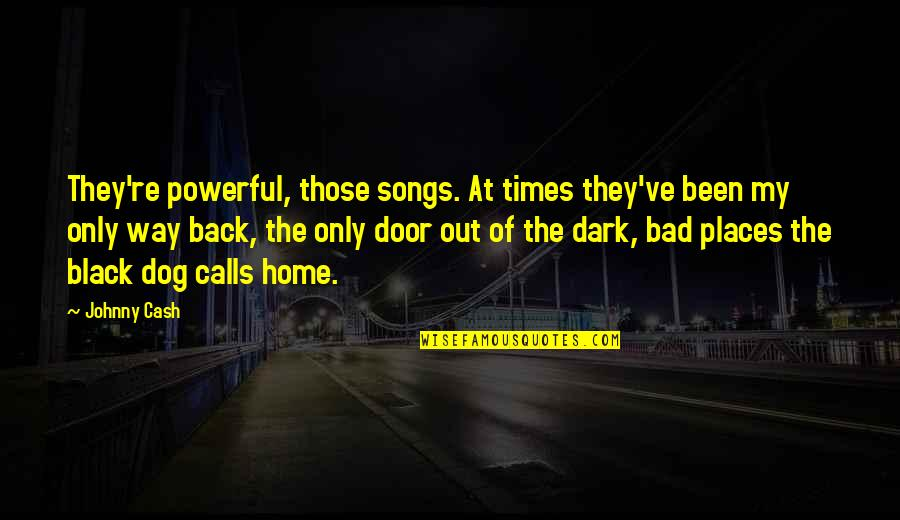 Cash Only Quotes By Johnny Cash: They're powerful, those songs. At times they've been