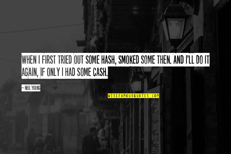 Cash Only Quotes By Neil Young: When I first tried out some hash, smoked