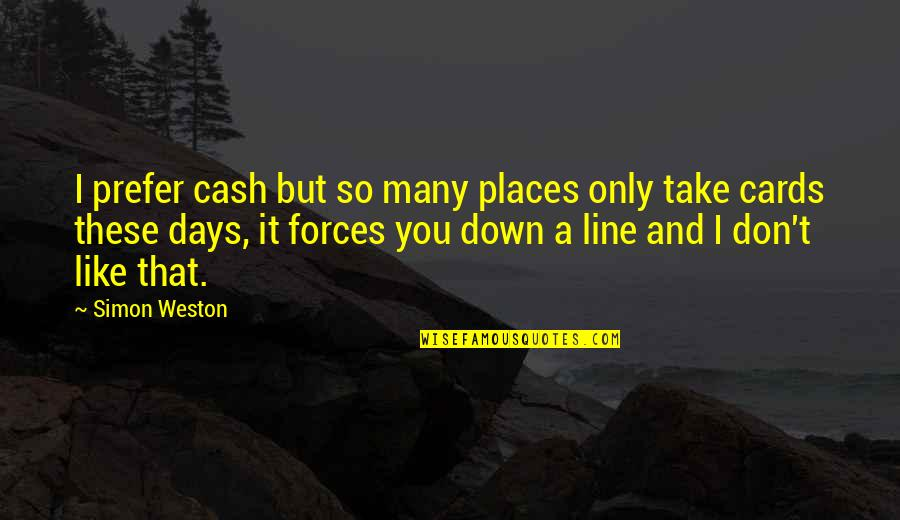 Cash Only Quotes By Simon Weston: I prefer cash but so many places only