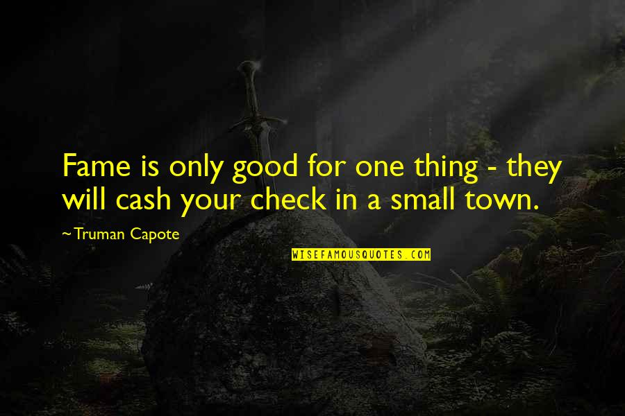 Cash Only Quotes By Truman Capote: Fame is only good for one thing -