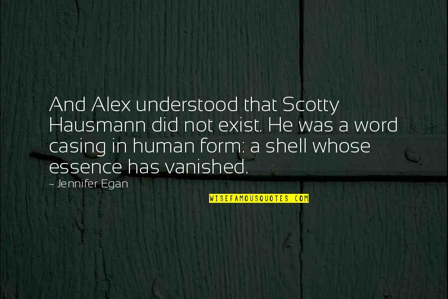 Casing Quotes By Jennifer Egan: And Alex understood that Scotty Hausmann did not