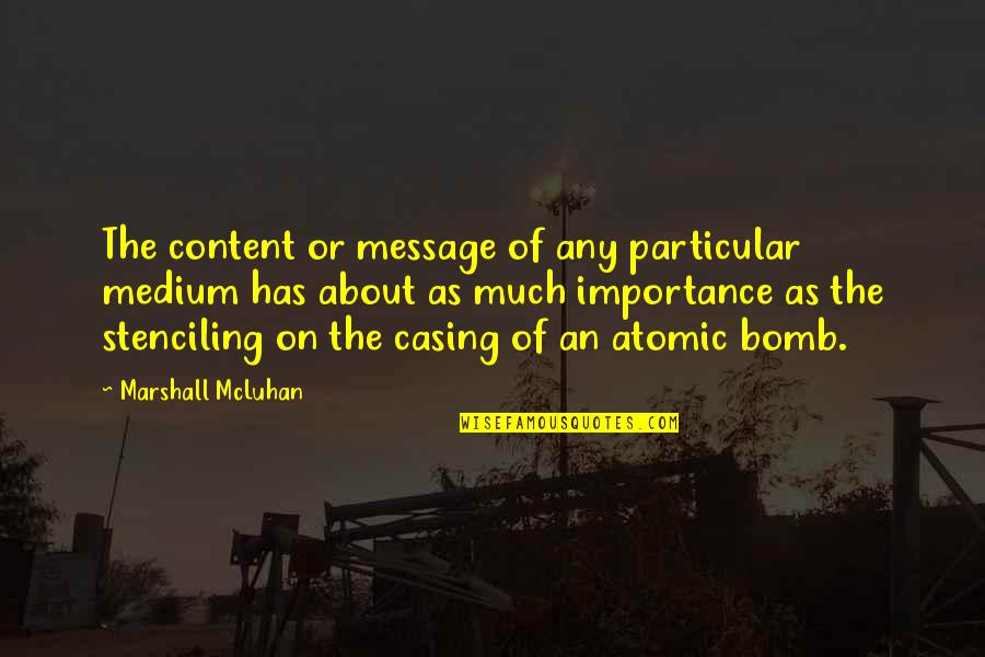 Casing Quotes By Marshall McLuhan: The content or message of any particular medium
