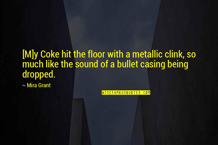 Casing Quotes By Mira Grant: [M]y Coke hit the floor with a metallic