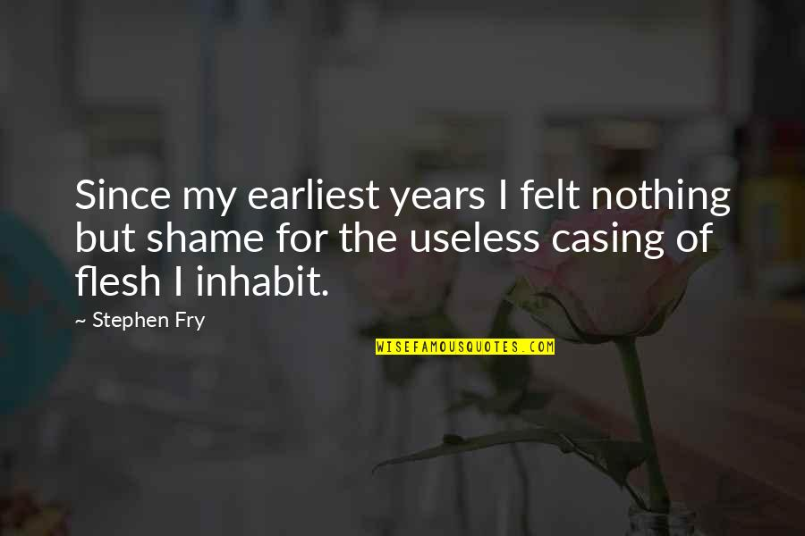Casing Quotes By Stephen Fry: Since my earliest years I felt nothing but
