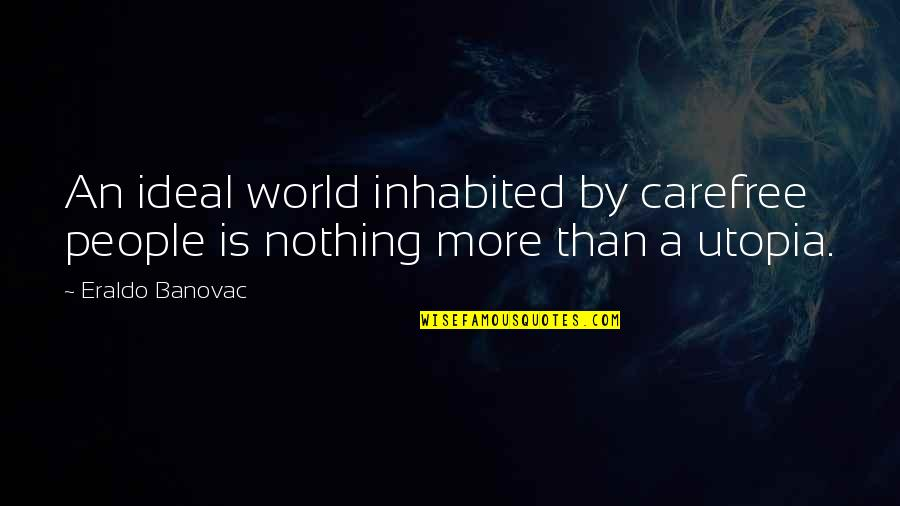 Cask Of Amontillado Mood Quotes By Eraldo Banovac: An ideal world inhabited by carefree people is