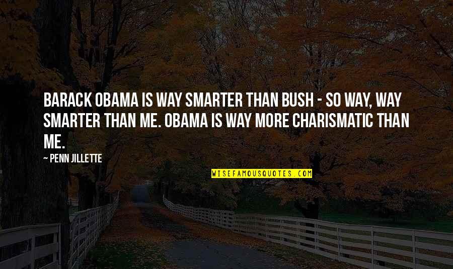 Cask Of Amontillado Mood Quotes By Penn Jillette: Barack Obama is way smarter than Bush -