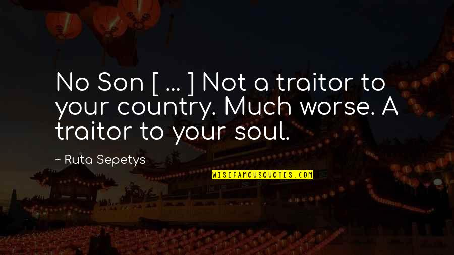Cask Of Amontillado Mood Quotes By Ruta Sepetys: No Son [ ... ] Not a traitor