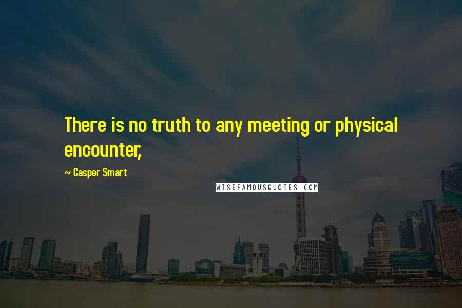 Casper Smart quotes: There is no truth to any meeting or physical encounter,