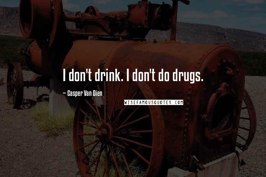 Casper Van Dien quotes: I don't drink. I don't do drugs.