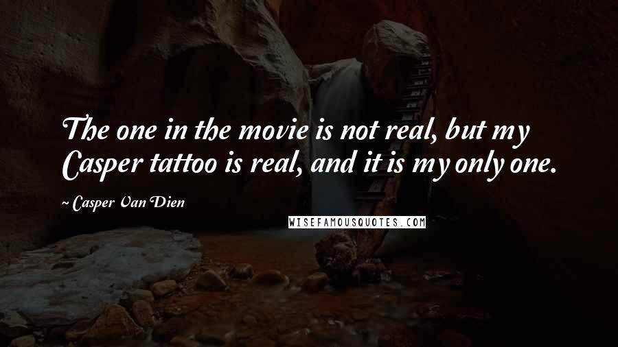 Casper Van Dien quotes: The one in the movie is not real, but my Casper tattoo is real, and it is my only one.
