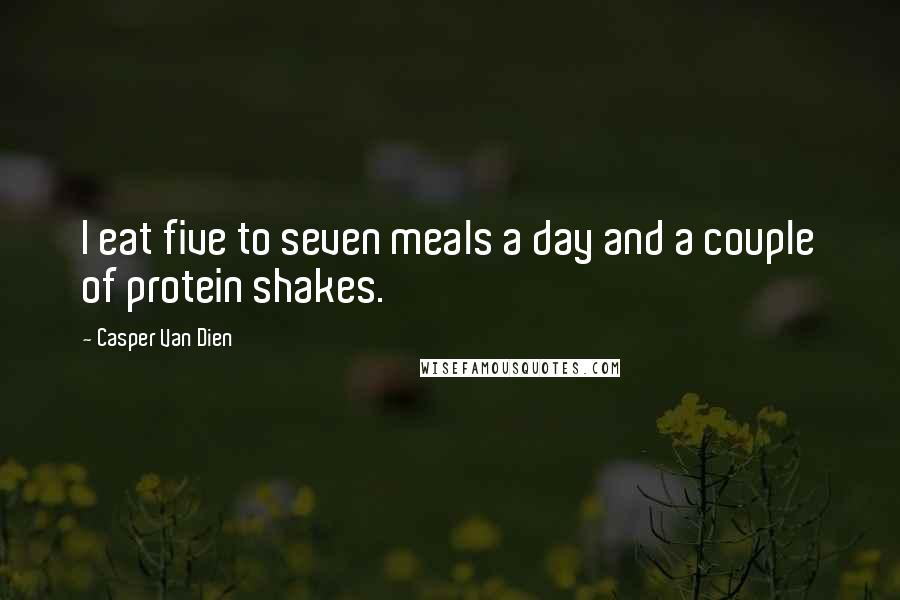Casper Van Dien quotes: I eat five to seven meals a day and a couple of protein shakes.