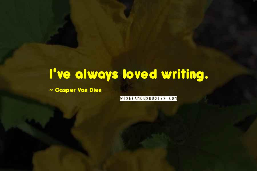 Casper Van Dien quotes: I've always loved writing.
