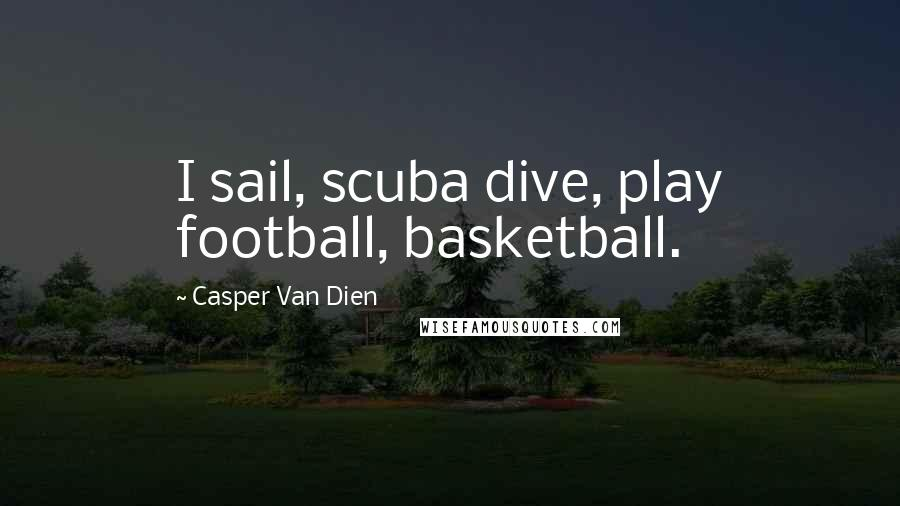 Casper Van Dien quotes: I sail, scuba dive, play football, basketball.