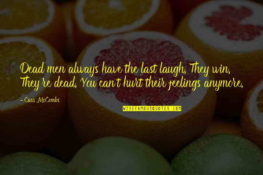 Cass Quotes By Cass McCombs: Dead men always have the last laugh. They