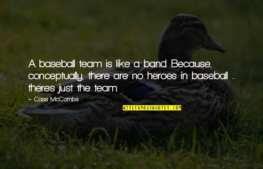 Cass Quotes By Cass McCombs: A baseball team is like a band. Because,