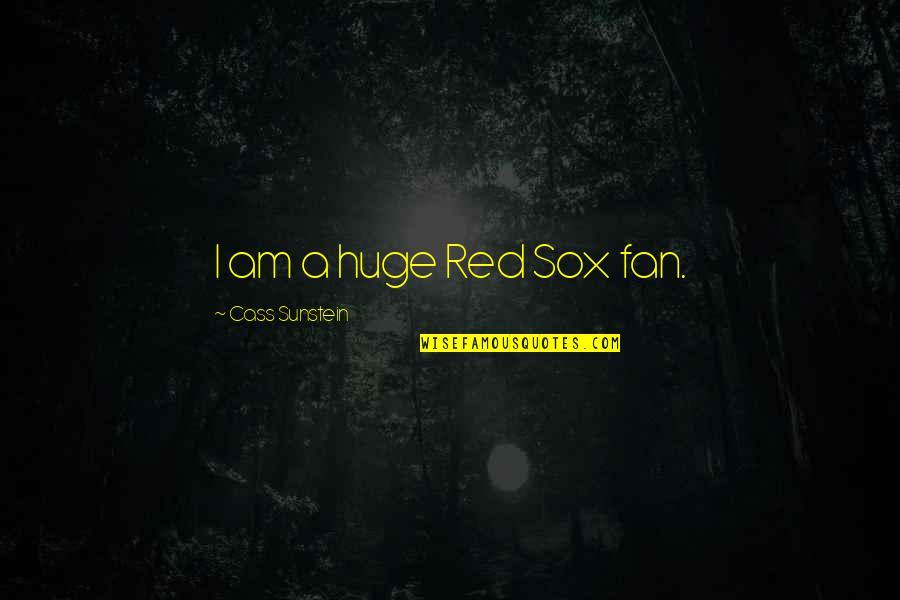Cass Quotes By Cass Sunstein: I am a huge Red Sox fan.