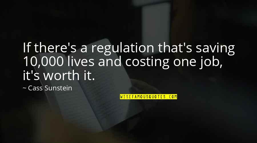 Cass Quotes By Cass Sunstein: If there's a regulation that's saving 10,000 lives