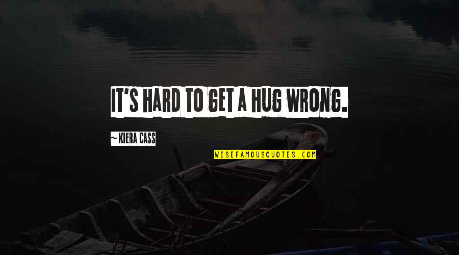 Cass Quotes By Kiera Cass: It's hard to get a hug wrong.