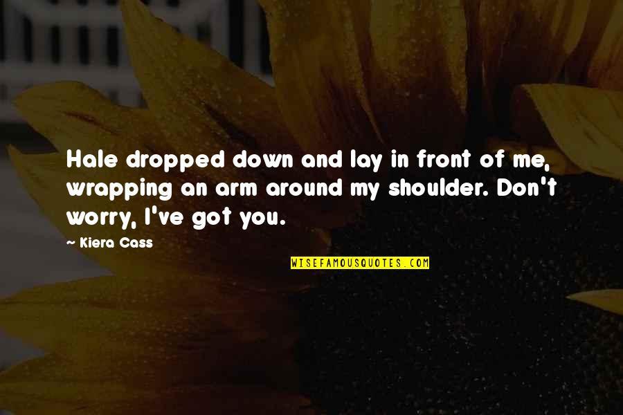 Cass Quotes By Kiera Cass: Hale dropped down and lay in front of