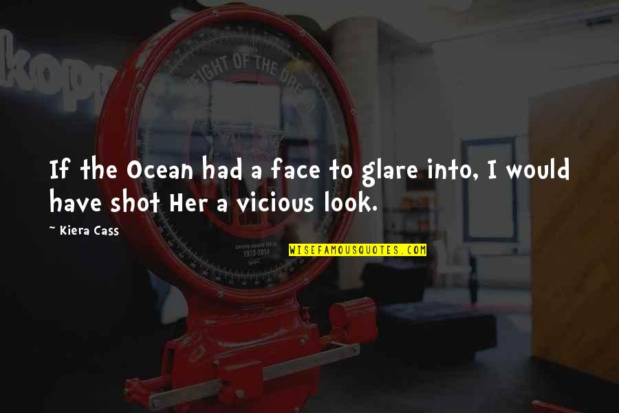 Cass Quotes By Kiera Cass: If the Ocean had a face to glare