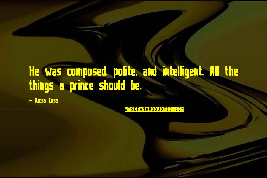 Cass Quotes By Kiera Cass: He was composed, polite, and intelligent. All the