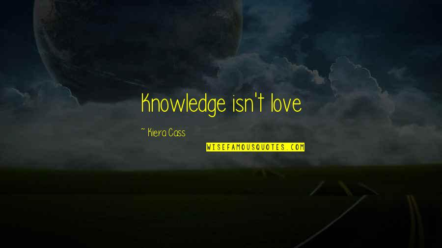 Cass Quotes By Kiera Cass: Knowledge isn't love