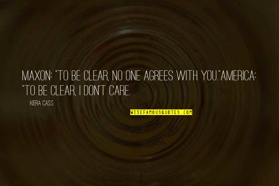 """Cass Quotes By Kiera Cass: Maxon: """"To be clear, no one agrees with"""