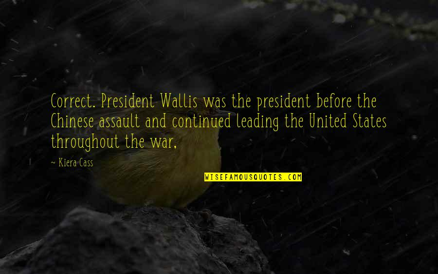 Cass Quotes By Kiera Cass: Correct. President Wallis was the president before the