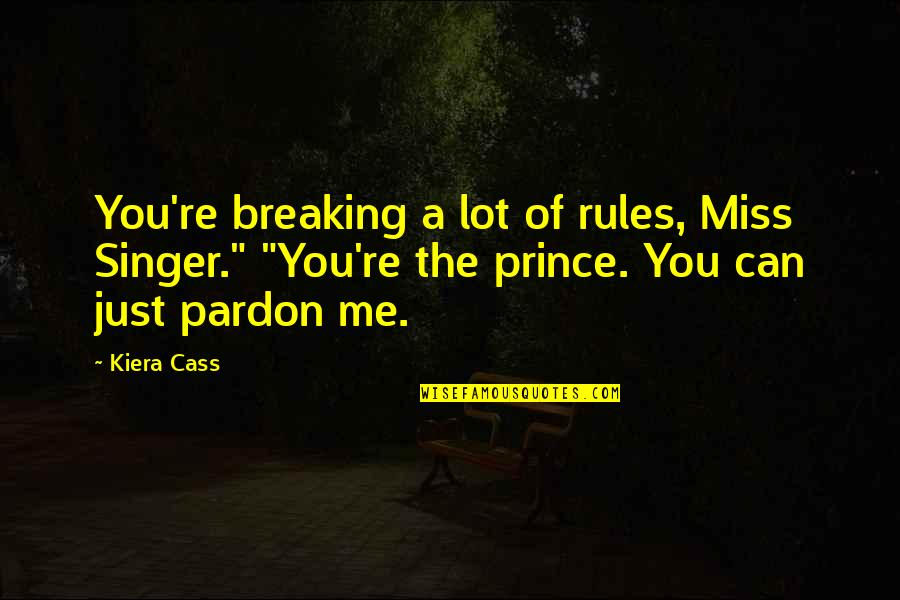"""Cass Quotes By Kiera Cass: You're breaking a lot of rules, Miss Singer."""""""