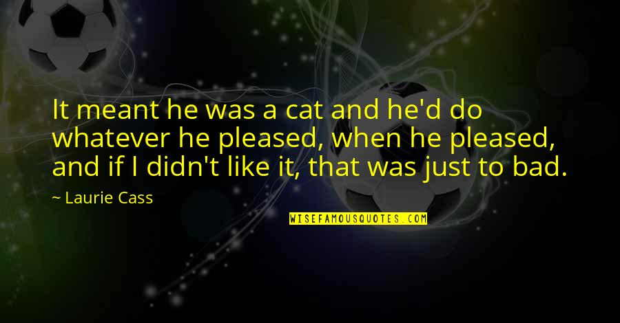 Cass Quotes By Laurie Cass: It meant he was a cat and he'd