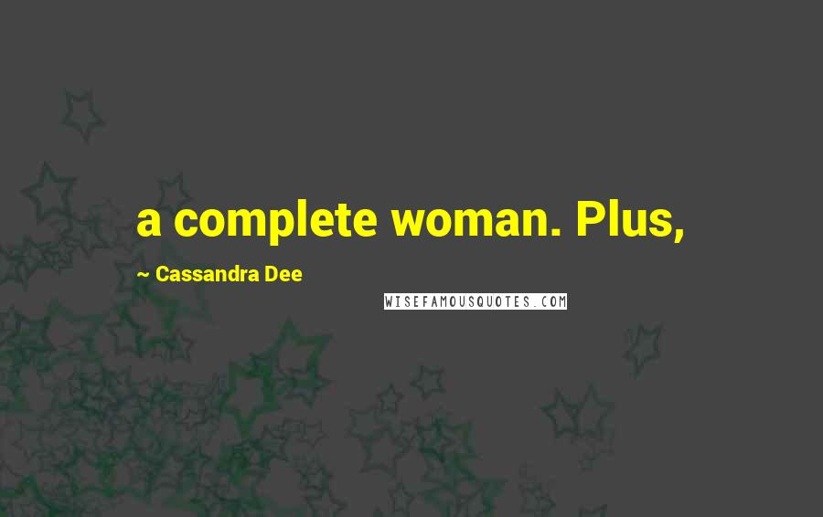 Cassandra Dee quotes: a complete woman. Plus,