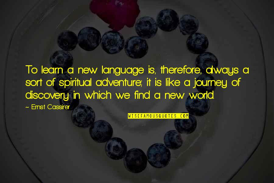 Cassirer Quotes By Ernst Cassirer: To learn a new language is, therefore, always