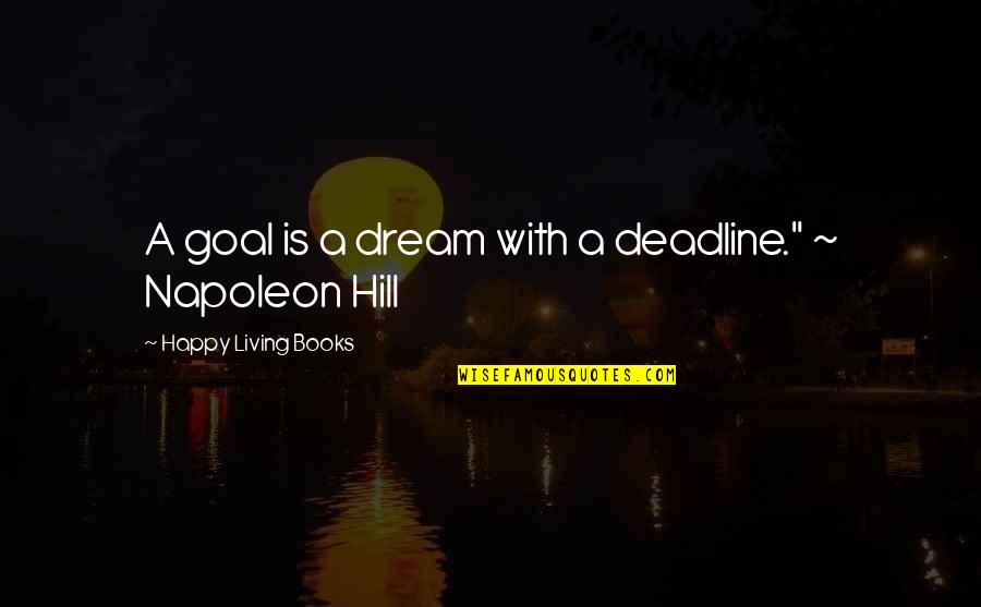 """Cassirer Quotes By Happy Living Books: A goal is a dream with a deadline."""""""