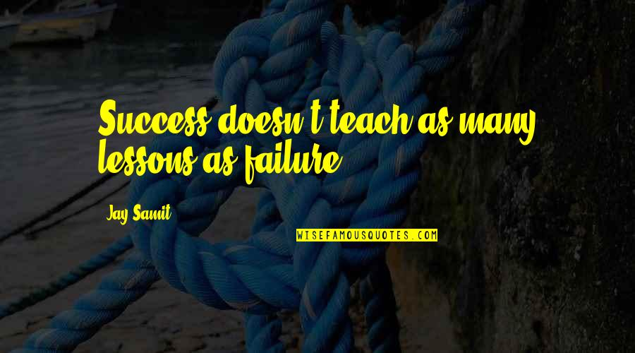 Cassirer Quotes By Jay Samit: Success doesn't teach as many lessons as failure
