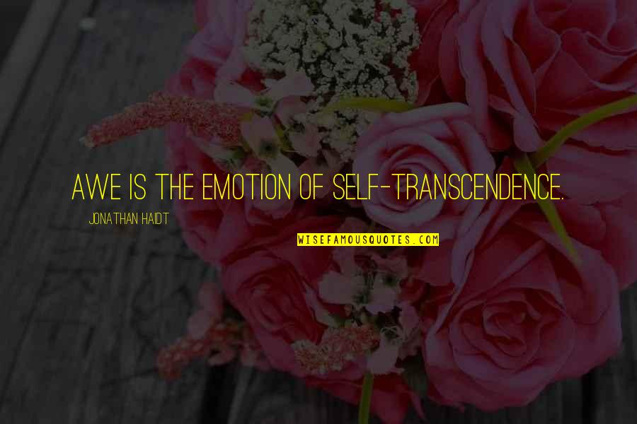 Cassirer Quotes By Jonathan Haidt: Awe is the emotion of self-transcendence.