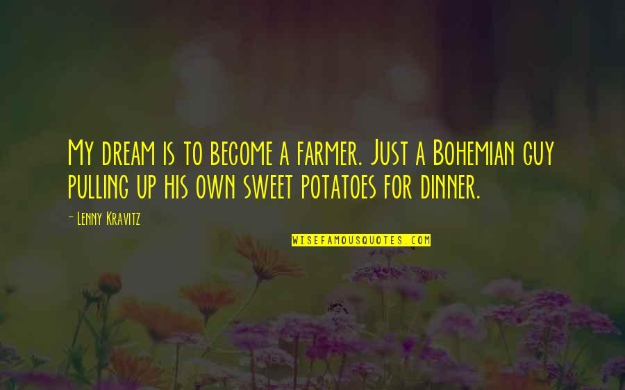 Cassirer Quotes By Lenny Kravitz: My dream is to become a farmer. Just